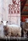 Cold Antler Farm : A Memoir of Growing Food and Celebrating Life on a Scrappy Six-Acre Homestead - eBook