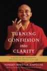 Turning Confusion into Clarity : A Guide to the Foundation Practices of Tibetan Buddhism - eBook