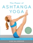 The Power of Ashtanga Yoga : Developing a Practice That Will Bring You Strength, Flexibility, and Inner Peace --Includes the complete Primary Series - eBook