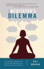 The Meditator's Dilemma : An Innovative Approach to Overcoming Obstacles and Revitalizing Your Practice - eBook