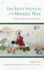The Root Stanzas of the Middle Way : The Mulamadhyamakakarika - eBook