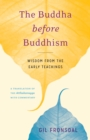 The Buddha before Buddhism : Wisdom from the Early Teachings - eBook