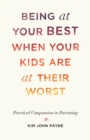 Being at Your Best When Your Kids Are at Their Worst : Practical Compassion in Parenting - eBook