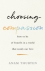 Choosing Compassion : How to Be of Benefit in a World That Needs Our Love - eBook