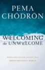 Welcoming the Unwelcome : Wholehearted Living in a Brokenhearted World - eBook