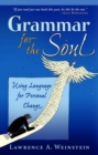 Grammar for the Soul : Using Language for Personal Change - eBook