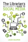 The Librarian's Nitty-Gritty Guide to Social Media - Book