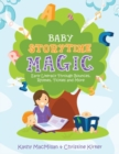 Baby Storytime Magic : Active Early Literacy Through Bounces, Rhymes, Tickles and More - Book