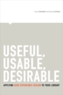 Useful, Usable, Desirable : Applying User Experience Design to Your Library - Book