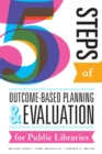Five Steps of Outcome-Based Planning and Evaluation for Public Libraries - eBook