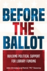 Before the Ballot : Building Political Support for Library Funding - Book