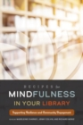 Recipes for Mindfulness in Your Library : Supporting Resilience and Community Engagement - Book