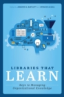 Libraries that Learn : Keys to Managing Organizational Knowledge - Book