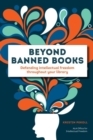 Beyond Banned Books : Defending Intellectual Freedom throughout Your Library - Book