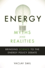 Energy Myths and Realities : Bringing Science to the Energy Policy Debate - Book