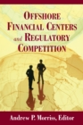 Offshore Financial Centers and Regulatory Competition - eBook