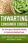 Thwarting Consumer Choice : The Case against Mandatory Labeling for Genetically Modified Foods - eBook