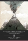 Mere Environmentalism : A Biblical Perspective on Humans and the Natural World - eBook