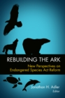 Rebuilding the Ark : New Perspectives on Endangered Species Act Reform - eBook