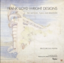 Frank Lloyd Wright Designs : The Sketches, Plans, and Drawings - Book
