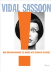 Vidal Sassoon : How One Man Changed the World with a Pair of Scissors - Book