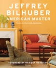 Jeffrey Bilhuber: American Master : Notes on  Style and Substance - Book