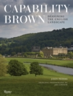 Capability Brown : Designing English Landscapes and Gardens - Book
