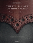 Italian Art of Shoemaking, The : Works of Art in Leather - Book