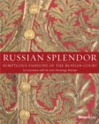 Russian Splendor : Sumptuous Fashions of the Russian Court - Book