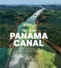 The New Panama Canal : A Breathtaking Journey Between the Pacific and Atlantic Oceans - Book