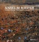 Anselm Kiefer : Works from the Hall Collection - Book