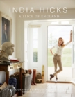 India Hicks : A Slice of England The Story of Four Houses - Book