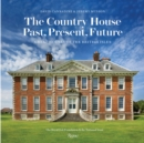 The Country House: Past, Present, Future : Great Houses of the British Isles - Book