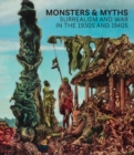 Monsters and Myths : Surrealism and War in the 1930s and 1940s - Book