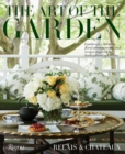 The Art of the Garden : Landscapes, Interiors, Floral Arrangements, And Recipes Inspired by Horticultural Splendors - Book