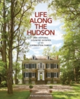 Life Along The Hudson : The Historic Country Estates of the Livingston Family - Book