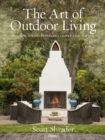The Art of Outdoor Living : Gardens for Entertaining Family and Friends - Book