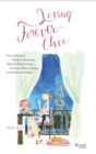 Living Forever Chic : Frenchwomen's Timeless Secrets for Everyday Elegance, Gracious Entertaining, and Enduring Allure - eBook