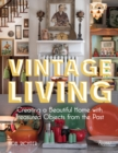 Vintage Living : Creating a Beautiful Home with Treasured Objects from the Past - Book