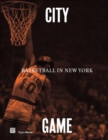 City/Game : Basketball in New York - Book
