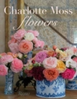 Charlotte Moss Flowers - Book