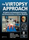 The Virtopsy Approach : 3D Optical and Radiological Scanning and Reconstruction in Forensic Medicine - eBook