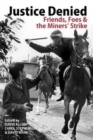Justice Denied : Friends, Foes and the Miners' Strike - Book