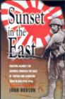 Sunset in the East: Fighting Against the Japanese Through the Siege of Imphal and Alongside Them In - Book