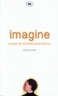 Imagine : A Vision for Christians and the Arts - Book