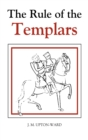 The Rule of the Templars : The French Text of the Rule of the Order of the Knights Templar - Book