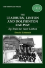 The Leadburn, Linton and Dolphinton Railway : By Train to West Linton - Book