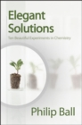Elegant Solutions : Ten Beautiful Experiments in Chemistry - Book