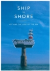 Ship to Shore : Art and the Lure of the Sea - Book