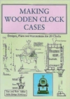 Making Wooden Clock Cases : Designs, Plans and Instructions for 20 Clocks - Book